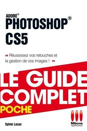 Photoshop CS5 - Le guide complet